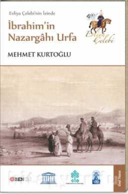 Evliya Çelebi'nin İzinde İbrahim'in Nazargahı Urfa-Mehmet Kurtoğlu