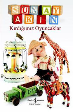 sunay_akin_kirdigimiz_oyuncaklar
