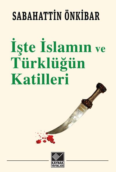 iste_islamin_ve_turklugun_katilleri_sabahattin_onkibar