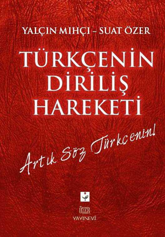 Türkçenin Diriliş Hareketi : Artık Söz Türkçenin - Yalçın Mıhçı/Suat Özer