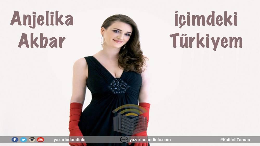 İçimdeki Türkiyem – Anjelika Akbar