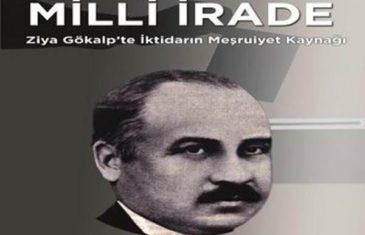 Milli İrade (Ziya Gökalp'te İktidarın Meşrutiyet Kaynağı) - Mustafa Yiğit