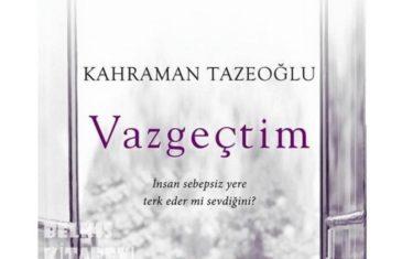 Kahraman Tazeoğlu - Vazgeçtim
